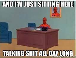 And i'm just sitting here Talking shit all day long - And i'm just sitting  here | Meme Generator
