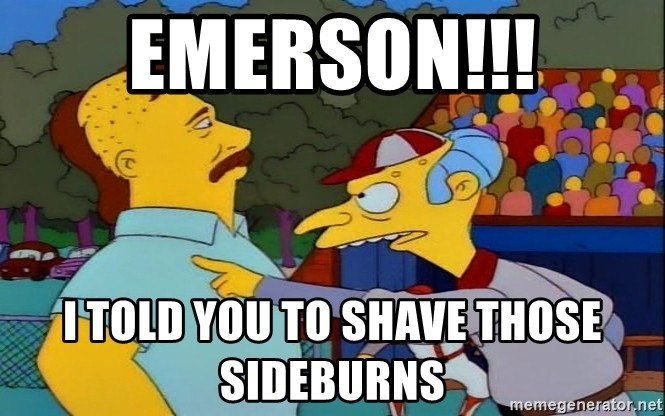 emerson-i-told-you-to-shave-those-sideburns.jpg