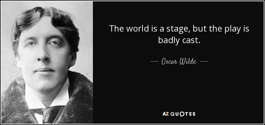 quote-the-world-is-a-stage-but-the-play-is-badly-cast-oscar-wilde-31-45-91.jpg