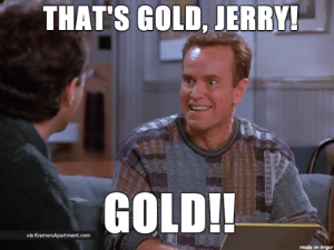 thumb_thats-gold-jerry-gold-via-kramersapartment-com-made-on-imgur-gold-53031621.png