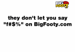 They don't let you say f*** on BigFooty.com